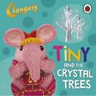 Clangers: Tiny and the Crystal Trees by Penguin Books Ltd (Board book, 2015)