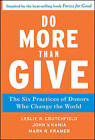 Do More Than Give: The Six Practices of Donors Who Change the World by Mark R. Kramer, John V. Kania, Leslie R. Crutchfield (Hardback, 2011)