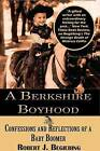 A Berkshire Boyhood Confessions and Reflecitons of a Baby Boomer by Robert Begiebing (Paperback / softback, 2014)