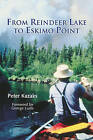 From Reindeer Lake to Eskimo Point by Peter Kazaks (Paperback, 2003)