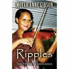 Ripples The Power of Influence 9781630842451 by Moyah Anne Gibson Paperback