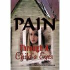 Pain Through a Child's Eyes 9781456722494 by Joyce Turner Hardcover