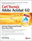 Carl Young's Adobe Acrobat 6.0: Getting Professional Results from Your PDFs by Carl Young (Paperback, 2004)
