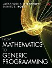 From Mathematics to Generic Programming by Alexander A. Stepanov, Daniel E. Rose (Paperback, 2014)