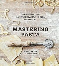 Mastering Pasta: The Art and Practice of Handmade Pasta Gnocchi and Risotto