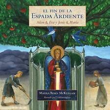 El Fin de la Espada Ardiente : Adan & Eva y Jesus & Maria by Maura Roan...