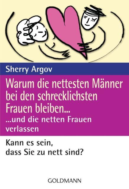 Warum die nettesten Männer bei den schrecklichsten Frauen bleiben ... von Sherry