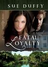 Fatal Loyalty by Sue Duffy (Paperback, 2010)