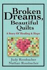 Broken Dreams Quilts a Story of Healing and Hope by Judy Rossbacher