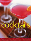 Classic Cocktails: Everything from the Singapore Sling and the Cosmopolitan to the Martini, with 565 Drinks, Juices and Smoothies Shown in More Than 1000 Photographs by Suzannah Olivier, Joanna Farrow, Stuart Walton (Hardback, 2014)