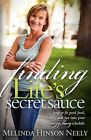 Finding Life's Secret Sauce: How to Fit Good Food, Fitness, and Fun Into Your Crazy, Busy Schedule by Melinda Hinson Neely (Paperback / softback, 2010)