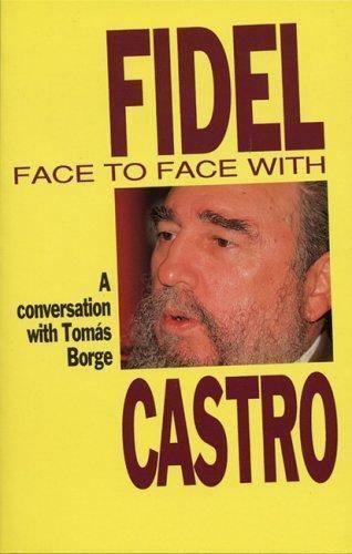 Face to Face with Fidel: Conversations with Tomas Borge by Borge, Tomas, Castro