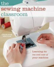 The Sewing Machine Classroom: Learn the Ins & Outs of Your Machine, Phillips, Ch