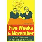 Five Weeks in November: A Brief Commentary on the Florida Election Results by Dr Senior Lecturer of South Asian Religions Richard S Weiss (Paperback / softback, 2001)