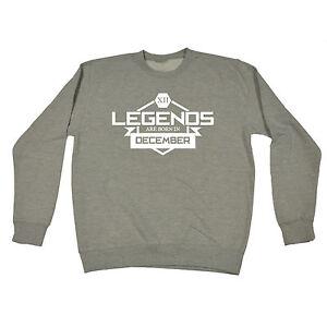5c79208f5 Legends Are Born In December SWEATSHIRT Jumper Top Month Top Gift ...