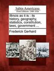 Illinois as It Is: Its History, Geography, Statistics, Constitution, Laws, Government ... by Frederick Gerhard (Paperback / softback, 2012)