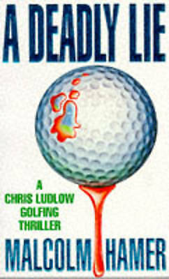 A Deadly Lie (Chris Ludlow Golfing Thrillers), Hamer, Malcolm, Very Good Book