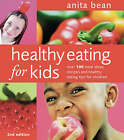 Healthy Eating for Kids: Over 100 Meal Ideas, Recipes and Healthy Eating Tips for Children by Anita Bean (Paperback, 2007)