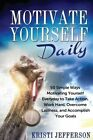 Motivate Yourself Daily 50 Simple Ways Motivating Yourself Everyday to Take Act