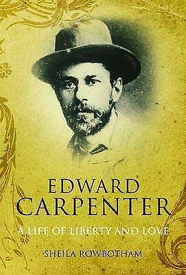 Edward Carpenter: A Life of Liberty and Love by Sheila Rowbotham (Hardback,...