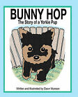 Bunny Hop, the Story of a Yorkie Pup by Dawn Munson (Paperback / softback, 2008)