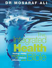 The Integrated Health Bible: Healing, Vitality and Well-Being The Ultimate Reference Guide by Mosaraf Ali (Paperback, 2001)