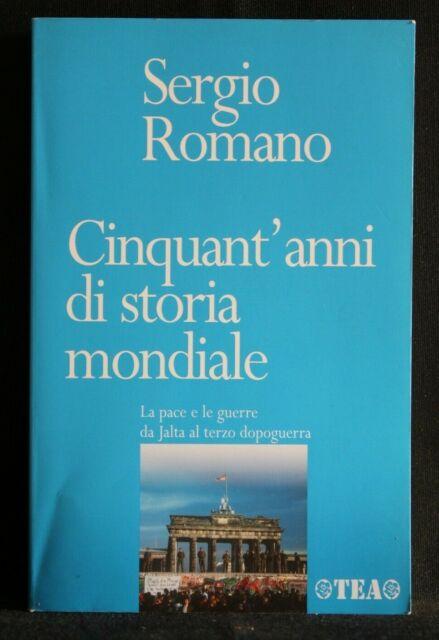 CINQUANT'ANNI DI STORIA MONDIALE. Sergio Romano. Tea.