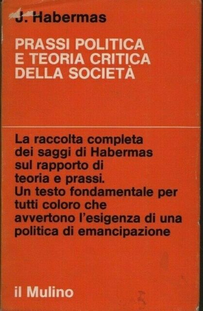 Prassi politica e teoria critica della società.J. Habermas. Il Mulino. 1973