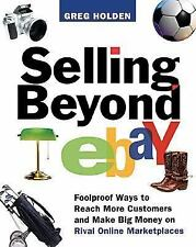 Selling Beyond EBay : Foolproof Ways to Reach More Customers and Make Big Money