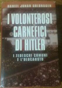 D.J.Goldhagen I VOLENTEROSI CARNEFICI DI HITLER  Mondadori 1997 prima edizione