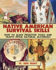 Native American Survival Skills : How to Make Primitive Tools and Crafts from Natural Materials by W. Ben Hunt (2015, Paperback)