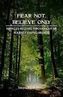 Fear Not, Believe Only: Miracles Received Throughout My Journey Having HIV/AIDS by Stephany D Minor (Paperback / softback, 2013)