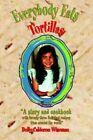 Everybody Eats Tortillas 9780595390014 by Dolly Calderon Wiseman Paperback