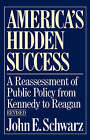 America's Hidden Success: Reassessment of Twenty Years of Public Policy from Kennedy to Reagan by John E. Schwarz (Paperback, 1988)