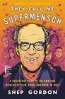 They Call Me Supermensch : A Backstage Pass to the Amazing Worlds of Film, Food, and Rock'n'Roll by Shep Gordon (2016, Hardcover)