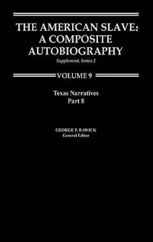 The American Slave: Texas Narratives Part 8, Supp. Ser. 2, Vol 9 by Rawick: New