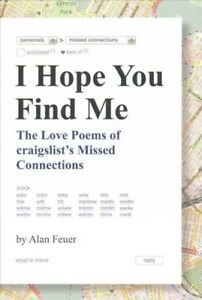 Details about I Hope You Find Me : The Love Poems of Craigslist's Missed  Connections, Paper
