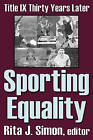 Sporting Equality: Title IX Thirty Years Later by Rita J. Simon (Paperback, 2004)