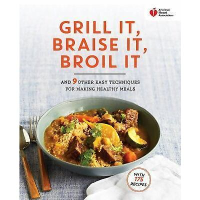 American Heart Association Grill It, Braise It, Broil It: And 9 Other Easy Te...