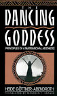 The Dancing Goddess: Principles of a Matriarchal Aesthetic by Heidi Gottner-Abendroth (Paperback, 1991)
