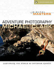 Adventure Photography: Capturing the World of Outdoor Sports by Michael Clark (Paperback, 2010)
