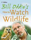 Bill Oddie's How to Watch Wildlife by Fiona Pitcher, Stephen Moss, Bill Oddie (Hardback, 2005)