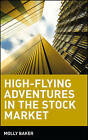 High-flying Adventures in the Stock Market by Molly Baker (Hardback, 2000)
