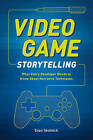 Video Game Storytelling: What Every Developer Needs to Know About Narrative Techniques by Evan Skolnick (Paperback, 2014)