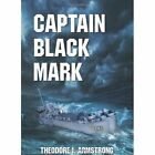 Captain Black Mark 9781441599162 by Theodore I Armstrong Hardback