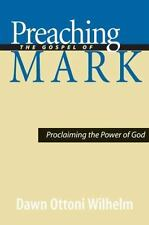 Preaching the Gospel of Mark : Proclaiming the Power of God by Dawn Ottoni...