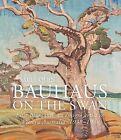 Bauhaus on the Swan: Elise Blumann, an Emigre Artist in Modern Perth, 1938-1948 by Sally Quin (Paperback, 2015)
