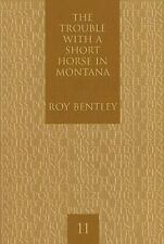 The Trouble with a Short Horse in Montana (White Pine Press Poetry Prize), Bentl