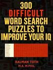 300 Difficult Word Search Puzzles to Improve Your IQ by Kalman Toth M a M Phil (Paperback / softback, 2014)