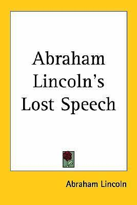 Abraham Lincoln's Lost Speech by Abraham Lincoln ...